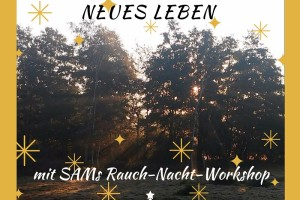 Aufbruch in Dein neues Leben mit SAMs Rauch-Nacht-Workshop